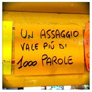 Un assagio vale piu di 1000 parole - Ein Probehäppchen zählt mehr als tausend Worte!